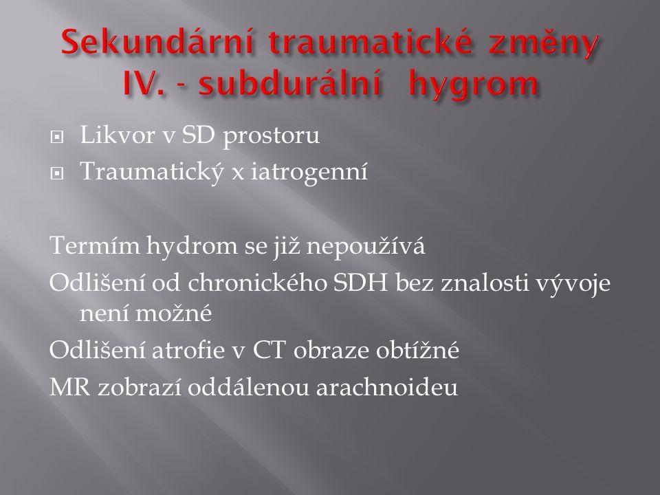  Likvor v SD prostoru  Traumatický x iatrogenní Termím hydrom se již nepoužívá Odlišení od chronického SDH bez znalosti vývoje není možné Odlišení atrofie v CT obraze obtížné MR zobrazí oddálenou arachnoideu
