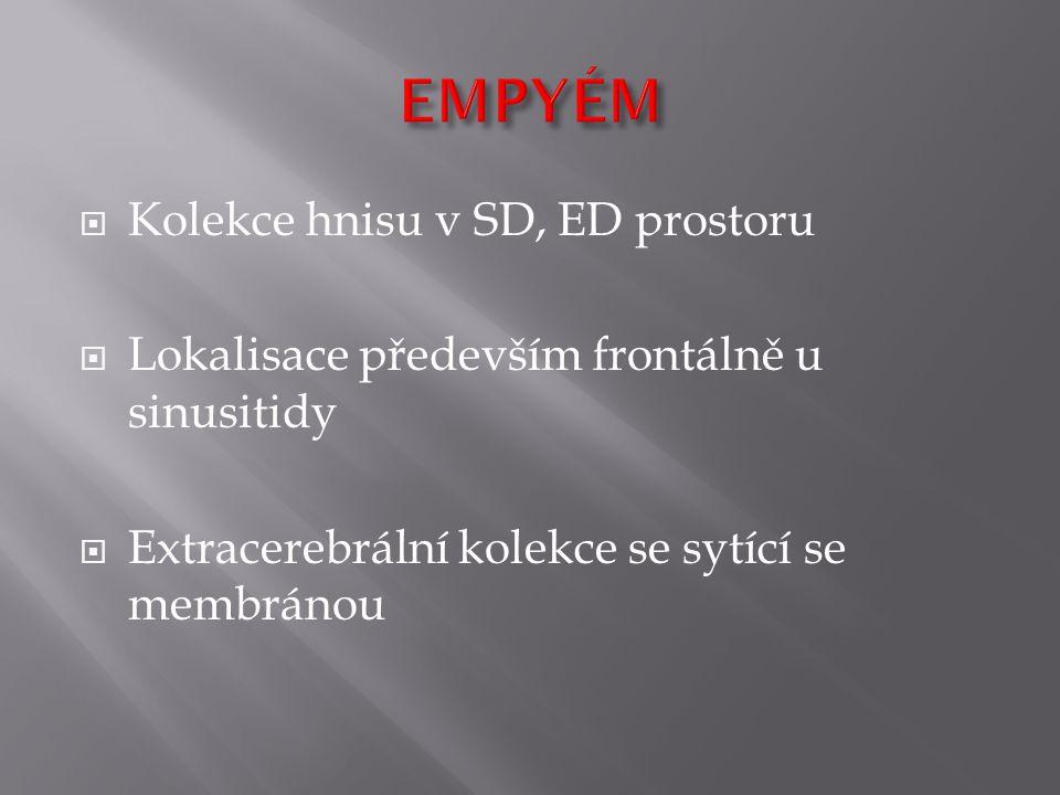  Kolekce hnisu v SD, ED prostoru  Lokalisace především frontálně u sinusitidy  Extracerebrální kolekce se sytící se membránou