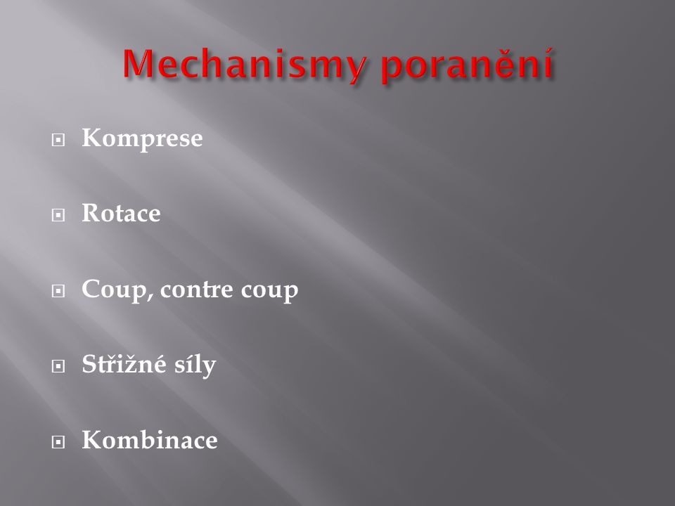  Komprese  Rotace  Coup, contre coup  Střižné síly  Kombinace