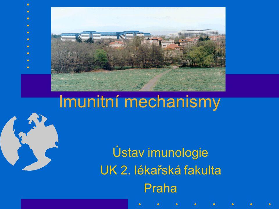 Imunitní mechanismy Ústav imunologie UK 2. lékařská fakulta Praha