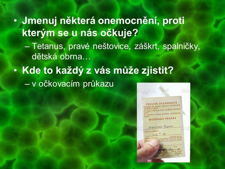 Jmenuj některá onemocnění, proti kterým se u nás očkuje? –Tetanus, pravé neštovice, záškrt, spalničky, dětská obrna… Kde to každý z vás může zjistit?