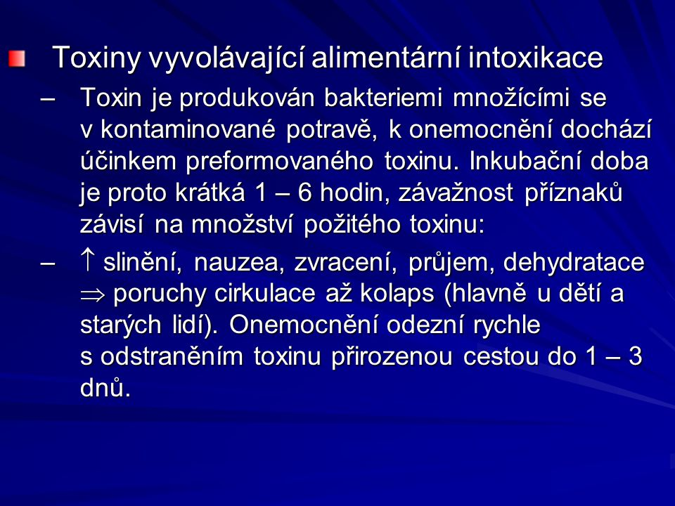 Toxiny vyvolávající alimentární intoxikace –Toxin je produkován bakteriemi množícími se v kontaminované potravě, k onemocnění dochází účinkem preformovaného toxinu.