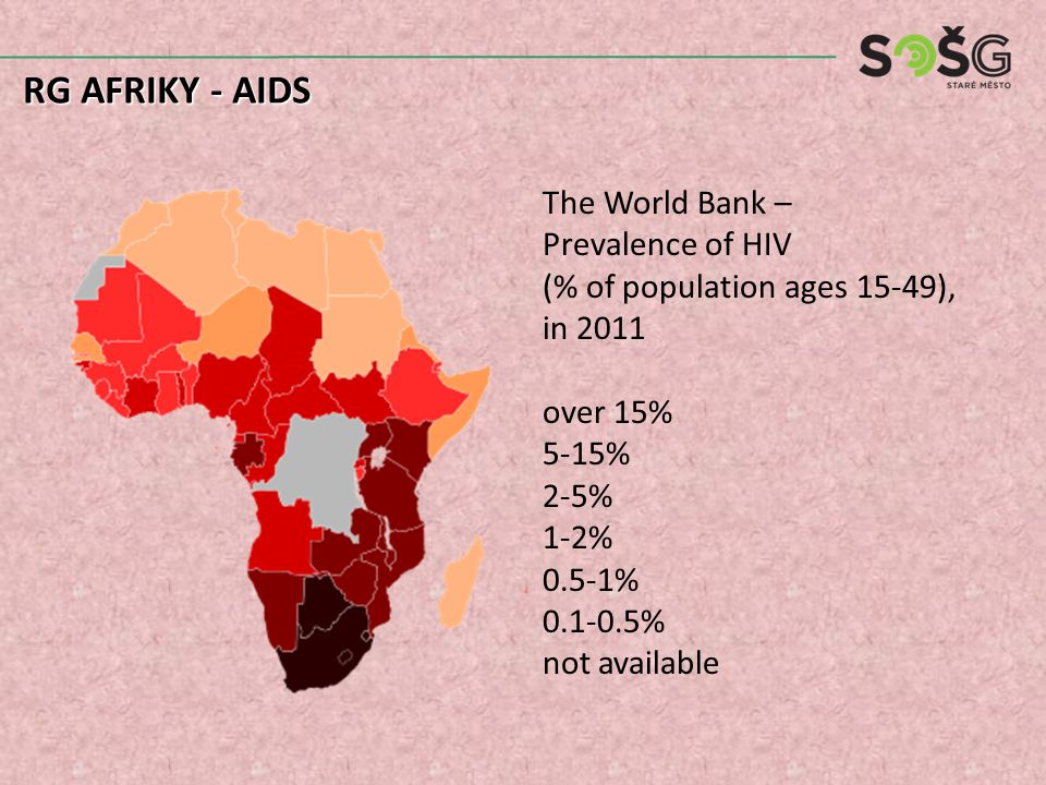 The World Bank – Prevalence of HIV (% of population ages 15-49), in 2011 over 15% 5-15% 2-5% 1-2% 0.5-1% 0.1-0.5% not available RG AFRIKY - AIDS