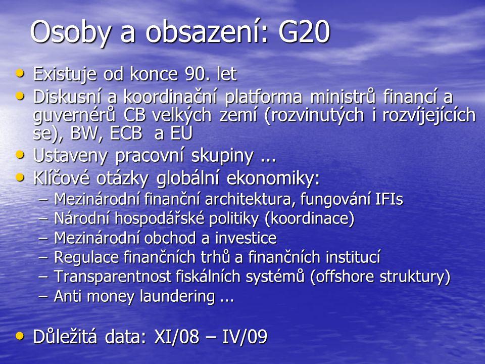 Osoby a obsazení: G20 Existuje od konce 90. let Existuje od konce 90. let Diskusní a koordinační platforma ministrů financí a guvernérů CB velkých zem