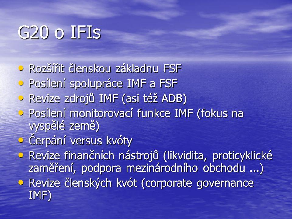 G20 o IFIs Rozšířit členskou základnu FSF Rozšířit členskou základnu FSF Posílení spolupráce IMF a FSF Posílení spolupráce IMF a FSF Revize zdrojů IMF