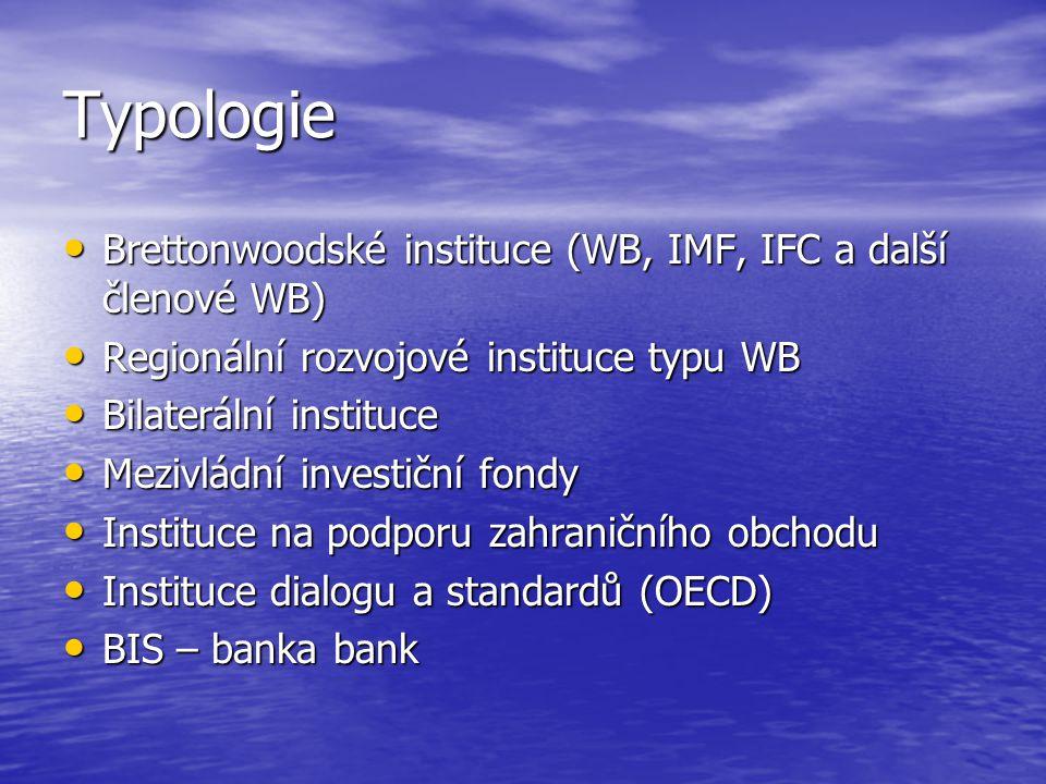 Typologie Brettonwoodské instituce (WB, IMF, IFC a další členové WB) Brettonwoodské instituce (WB, IMF, IFC a další členové WB) Regionální rozvojové i