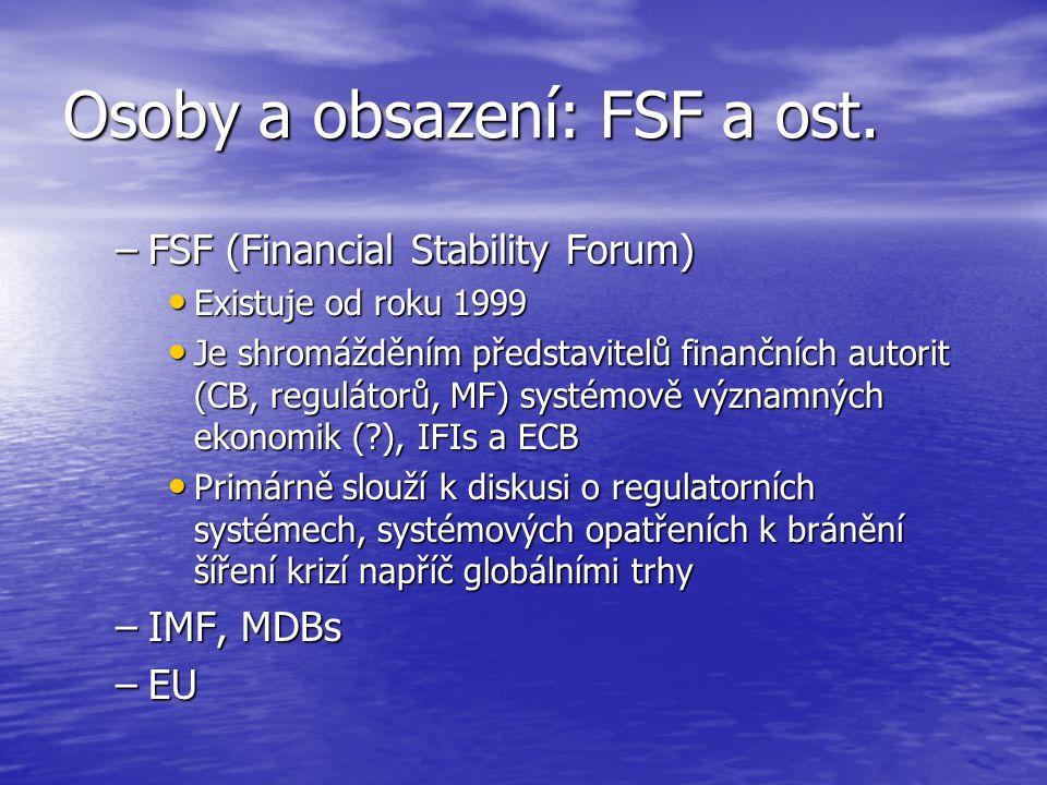Osoby a obsazení: FSF a ost. –FSF (Financial Stability Forum) Existuje od roku 1999 Existuje od roku 1999 Je shromážděním představitelů finančních aut