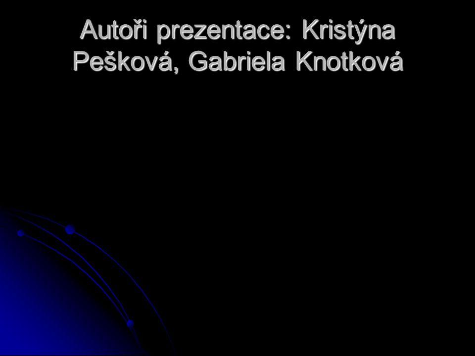 Autoři prezentace: Kristýna Pešková, Gabriela Knotková