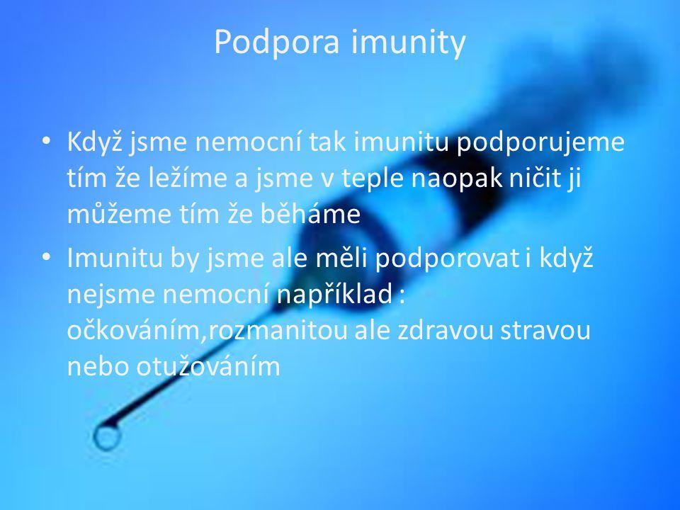 Podpora imunity Když jsme nemocní tak imunitu podporujeme tím že ležíme a jsme v teple naopak ničit ji můžeme tím že běháme Imunitu by jsme ale měli p