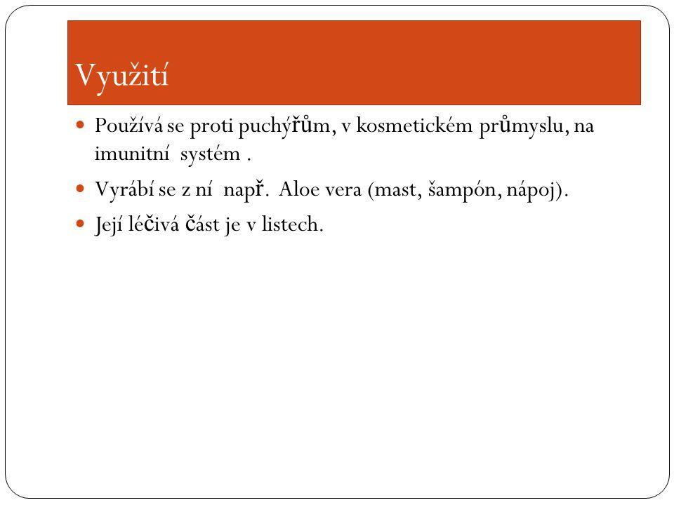 Využití Používá se proti puchý řů m, v kosmetickém pr ů myslu, na imunitní systém.