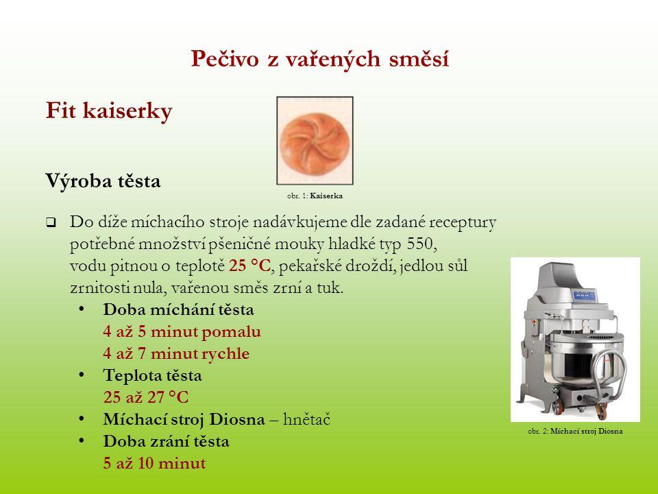 Pečivo z vařených směsí Fit kaiserky Výroba těsta  Do díže míchacího stroje nadávkujeme dle zadané receptury potřebné množství pšeničné mouky hladké