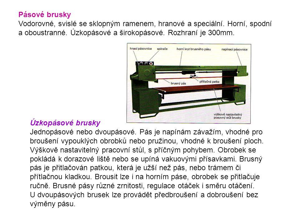 Pásové brusky Vodorovné, svislé se sklopným ramenem, hranové a speciální. Horní, spodní a oboustranné. Úzkopásové a širokopásové. Rozhraní je 300mm. Ú