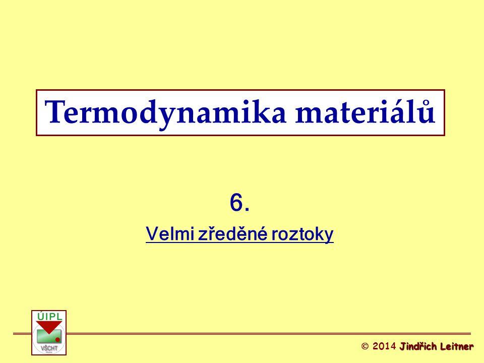 Jindřich Leitner  201 4 Jindřich Leitner 6. Velmi zředěné roztoky Termodynamika materiálů