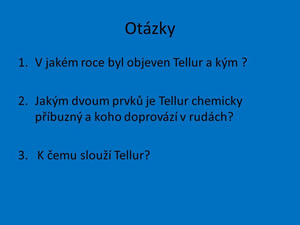 Otázky 1.V jakém roce byl objeven Tellur a kým .