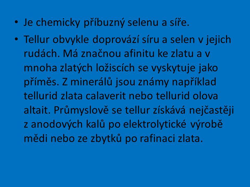 Je chemicky příbuzný selenu a síře.Tellur obvykle doprovází síru a selen v jejich rudách.