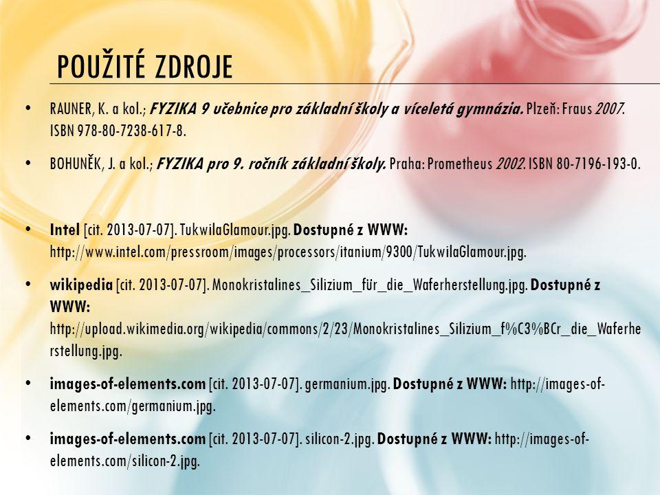 POUŽITÉ ZDROJE RAUNER, K. a kol.; FYZIKA 9 učebnice pro základní školy a víceletá gymnázia. Plzeň: Fraus 2007. ISBN 978-80-7238-617-8. BOHUNĚK, J. a k