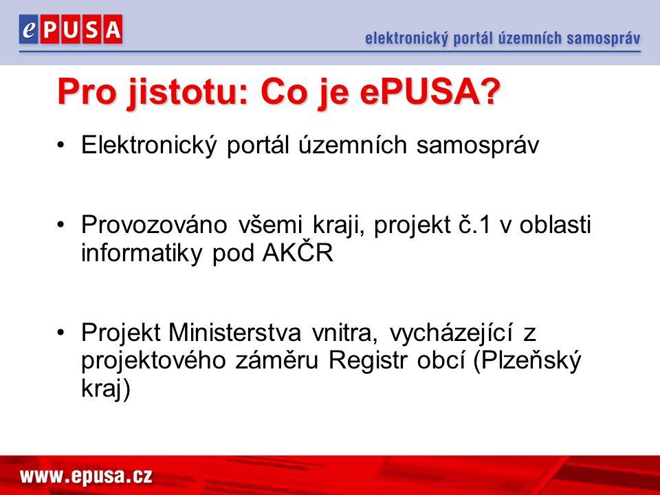 Pro jistotu: Co je ePUSA? Elektronický portál územních samospráv Provozováno všemi kraji, projekt č.1 v oblasti informatiky pod AKČR Projekt Ministers