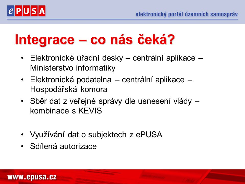 Integrace – co nás čeká? Elektronické úřadní desky – centrální aplikace – Ministerstvo informatiky Elektronická podatelna – centrální aplikace – Hospo