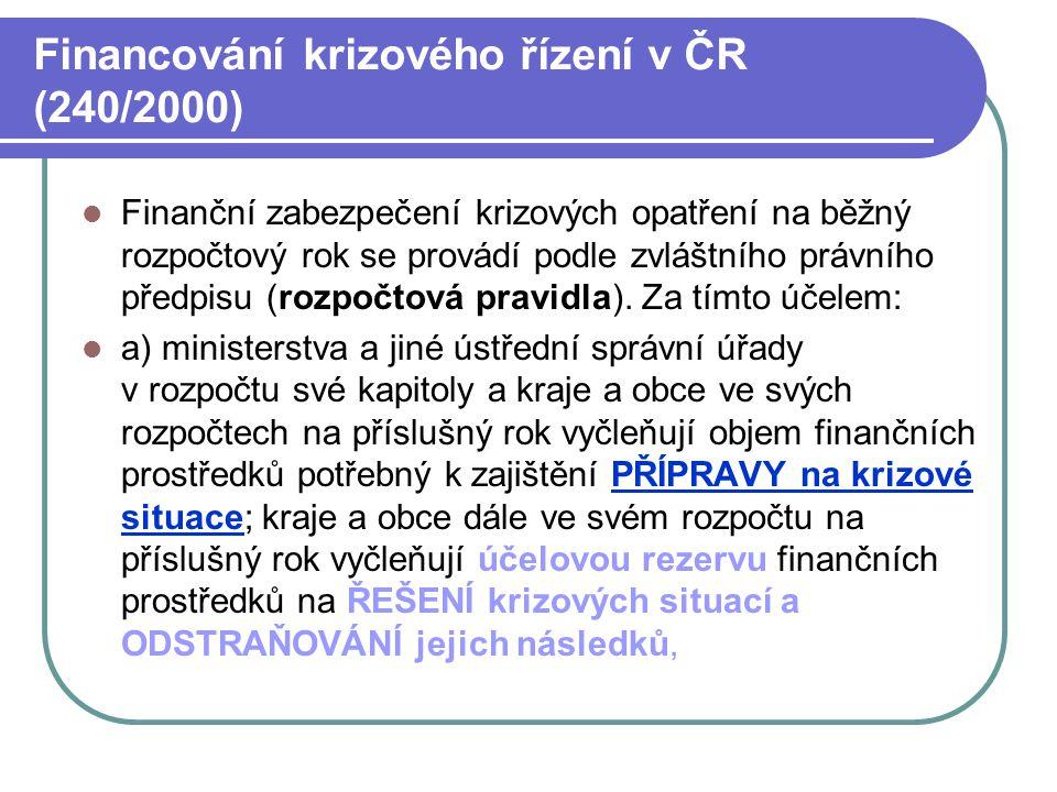 Financování krizového řízení v ČR (240/2000) Finanční zabezpečení krizových opatření na běžný rozpočtový rok se provádí podle zvláštního právního před