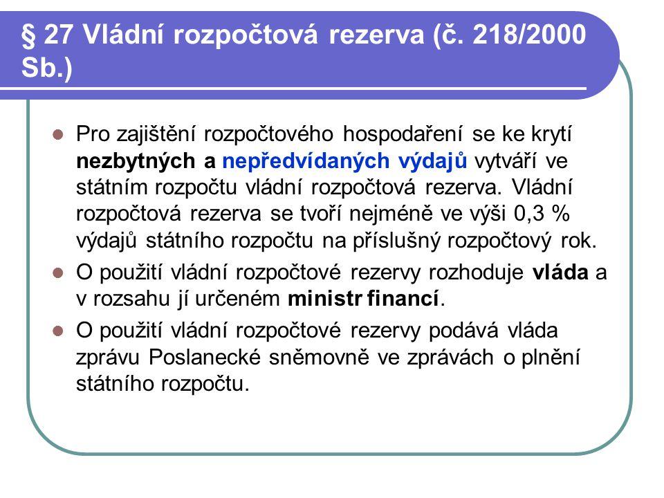 § 27 Vládní rozpočtová rezerva (č. 218/2000 Sb.) Pro zajištění rozpočtového hospodaření se ke krytí nezbytných a nepředvídaných výdajů vytváří ve stát