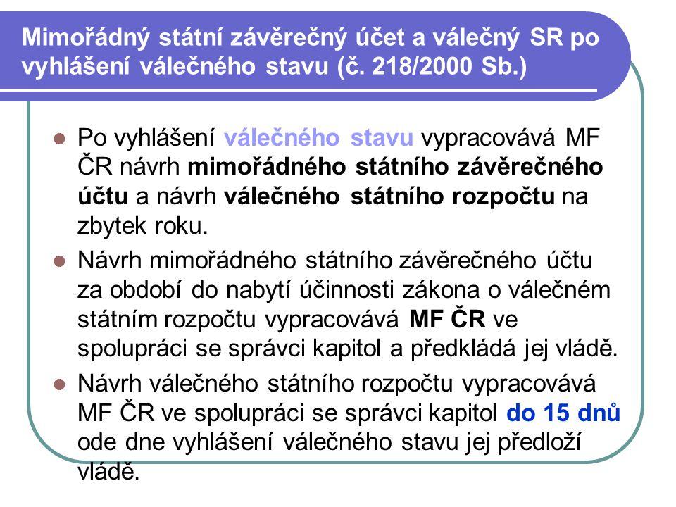 Mimořádný státní závěrečný účet a válečný SR po vyhlášení válečného stavu (č. 218/2000 Sb.) Po vyhlášení válečného stavu vypracovává MF ČR návrh mimoř