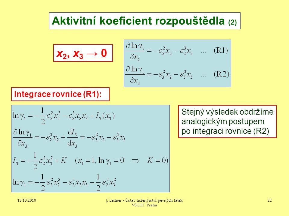 13.10.2010J. Leitner - Ústav inženýrství pevných látek, VŠCHT Praha 22 Aktivitní koeficient rozpouštědla (2) x 2, x 3 → 0 Integrace rovnice (R1): Stej
