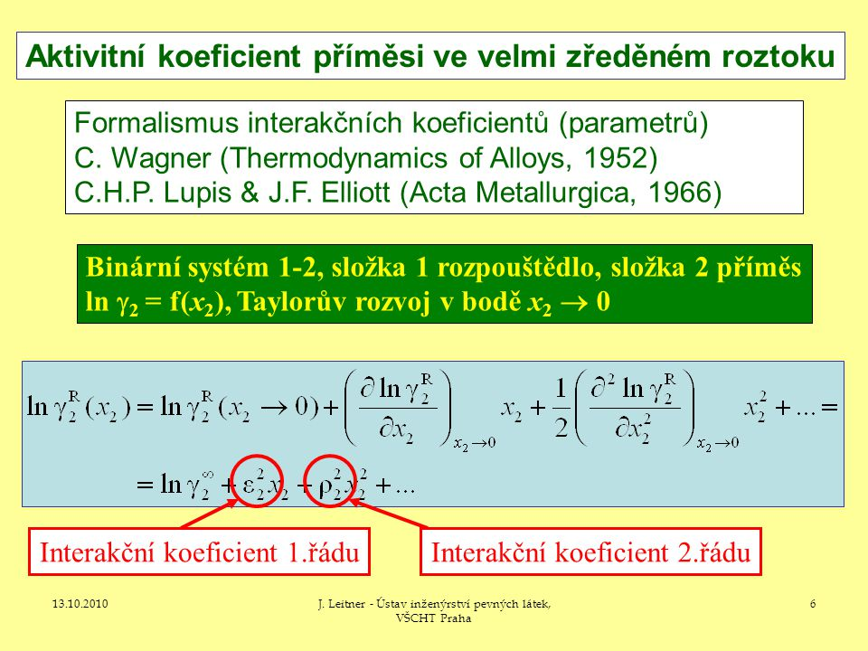 13.10.2010J. Leitner - Ústav inženýrství pevných látek, VŠCHT Praha 6 Aktivitní koeficient příměsi ve velmi zředěném roztoku Formalismus interakčních