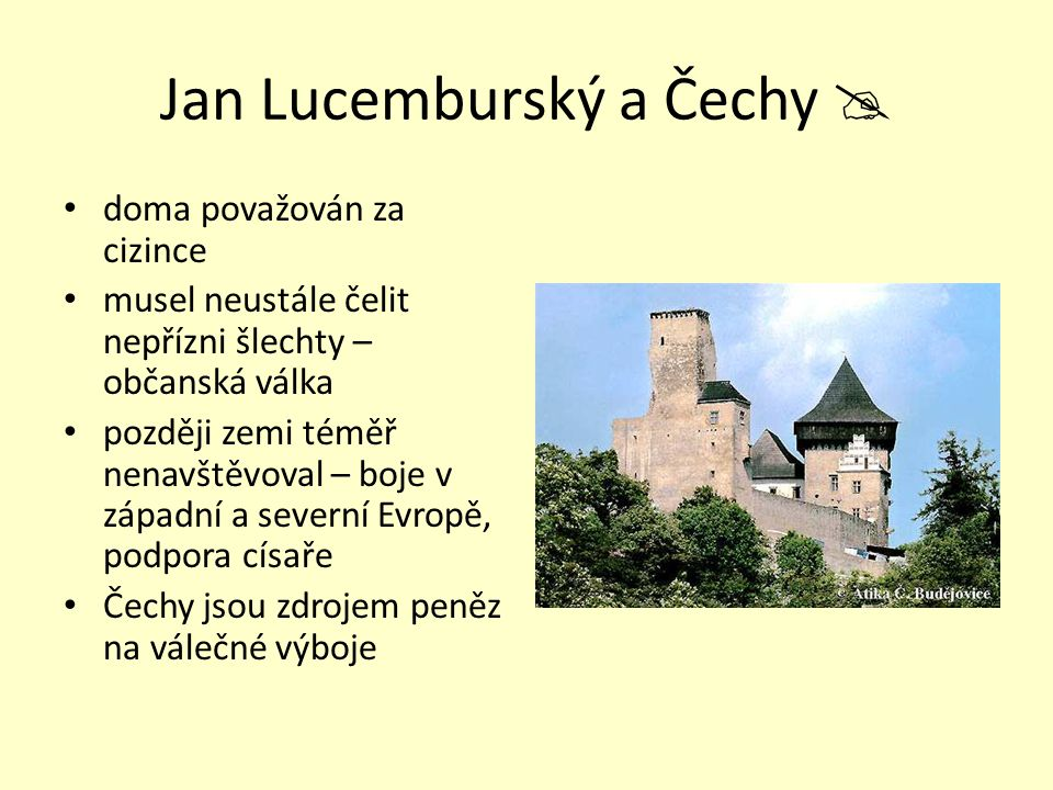 Jan Lucemburský a Čechy  doma považován za cizince musel neustále čelit nepřízni šlechty – občanská válka později zemi téměř nenavštěvoval – boje v z