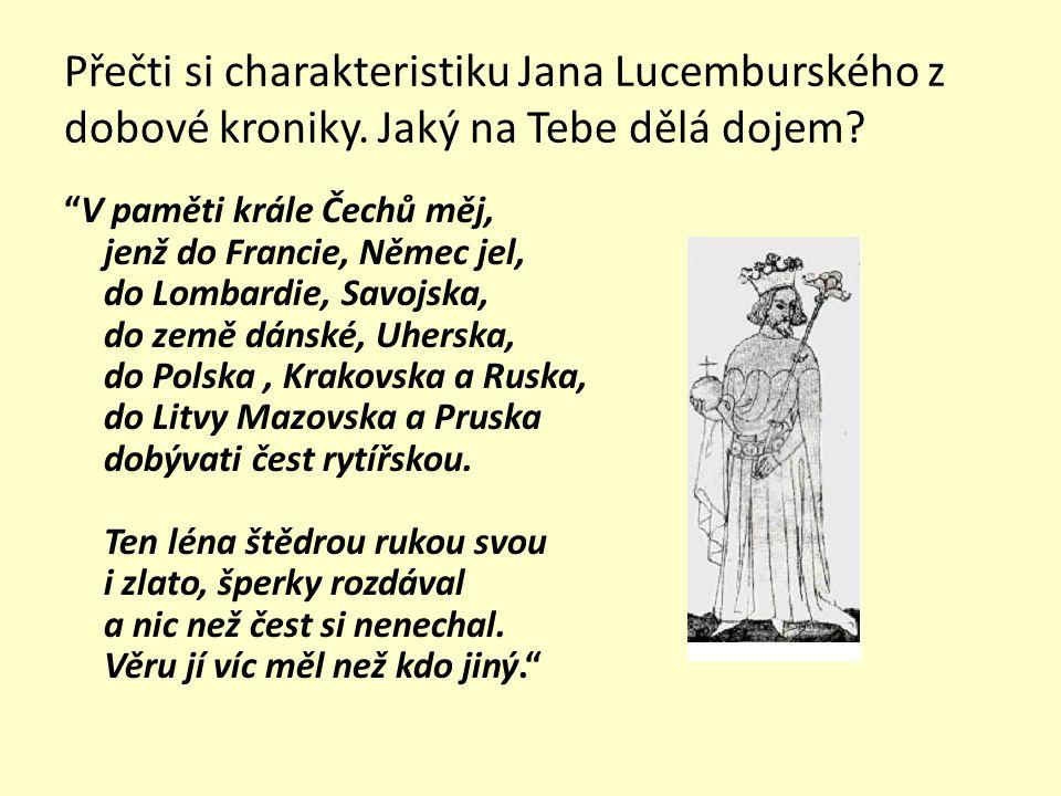 """Jiné citáty vztahující se k osobě krále Jana – prvního panovníka z dynastie Lucemburků na českém trůně """"Nebylo muže, toť jistá věc, který by byl dokonalejší ctnostmi, slovy i skutky. """"Bez Boha a českého krále žádný svou při nevyhraje Toho bohdá nebude, aby český král z boje utíkal."""