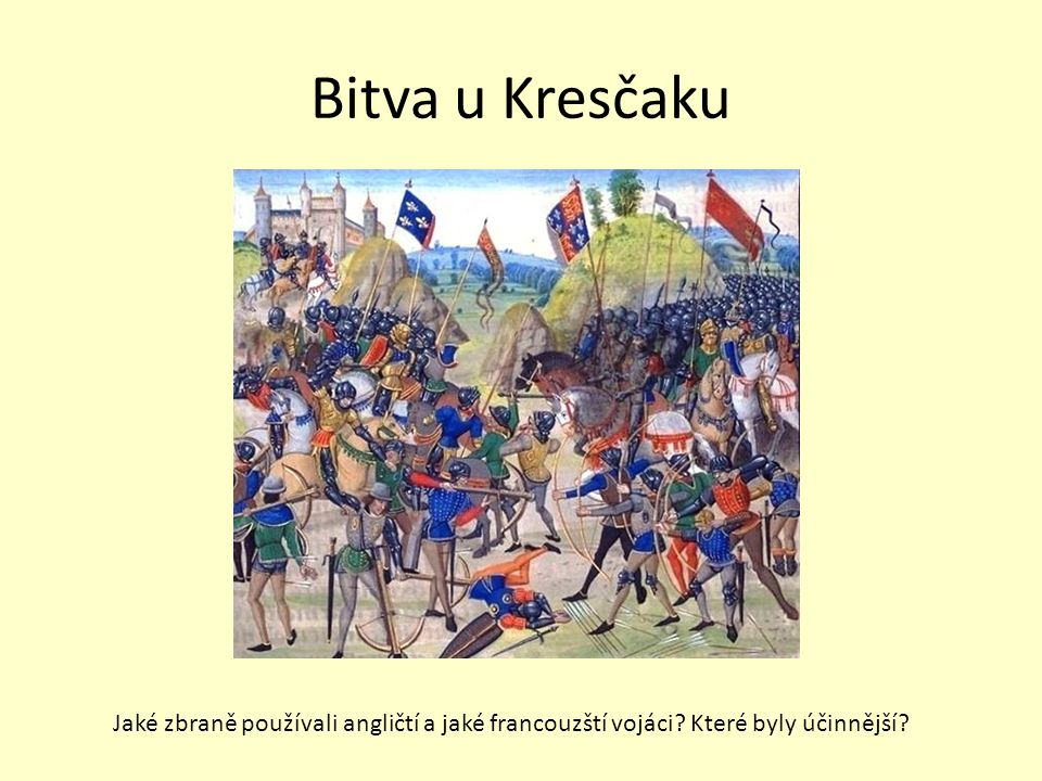 Bitva u Kresčaku Jaké zbraně používali angličtí a jaké francouzští vojáci? Které byly účinnější?