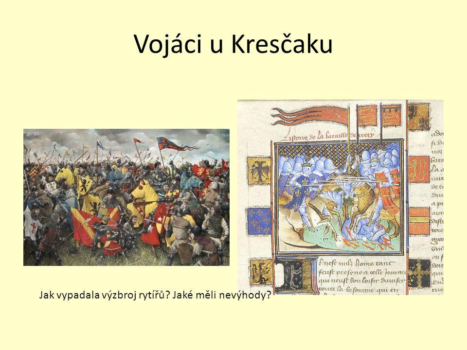 Vojáci u Kresčaku Jak vypadala výzbroj rytířů? Jaké měli nevýhody?