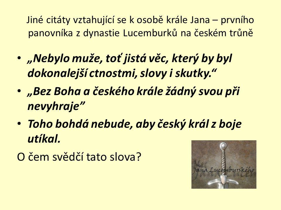 """Jiné citáty vztahující se k osobě krále Jana – prvního panovníka z dynastie Lucemburků na českém trůně """"Nebylo muže, toť jistá věc, který by byl dokon"""
