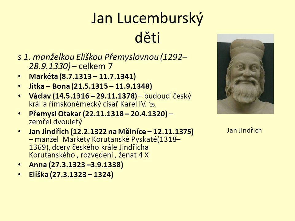 Jan Lucemburský děti s 1. manželkou Eliškou Přemyslovnou (1292– 28.9.1330) – celkem 7 Markéta (8.7.1313 – 11.7.1341) Jitka – Bona (21.5.1315 – 11.9.13