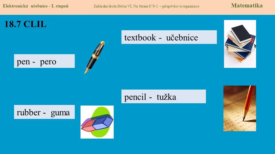 18.7 CLIL Elektronická učebnice - I. stupeň Základní škola Děčín VI, Na Stráni 879/2 – příspěvková organizace Matematika textbook - učebnice pen - per