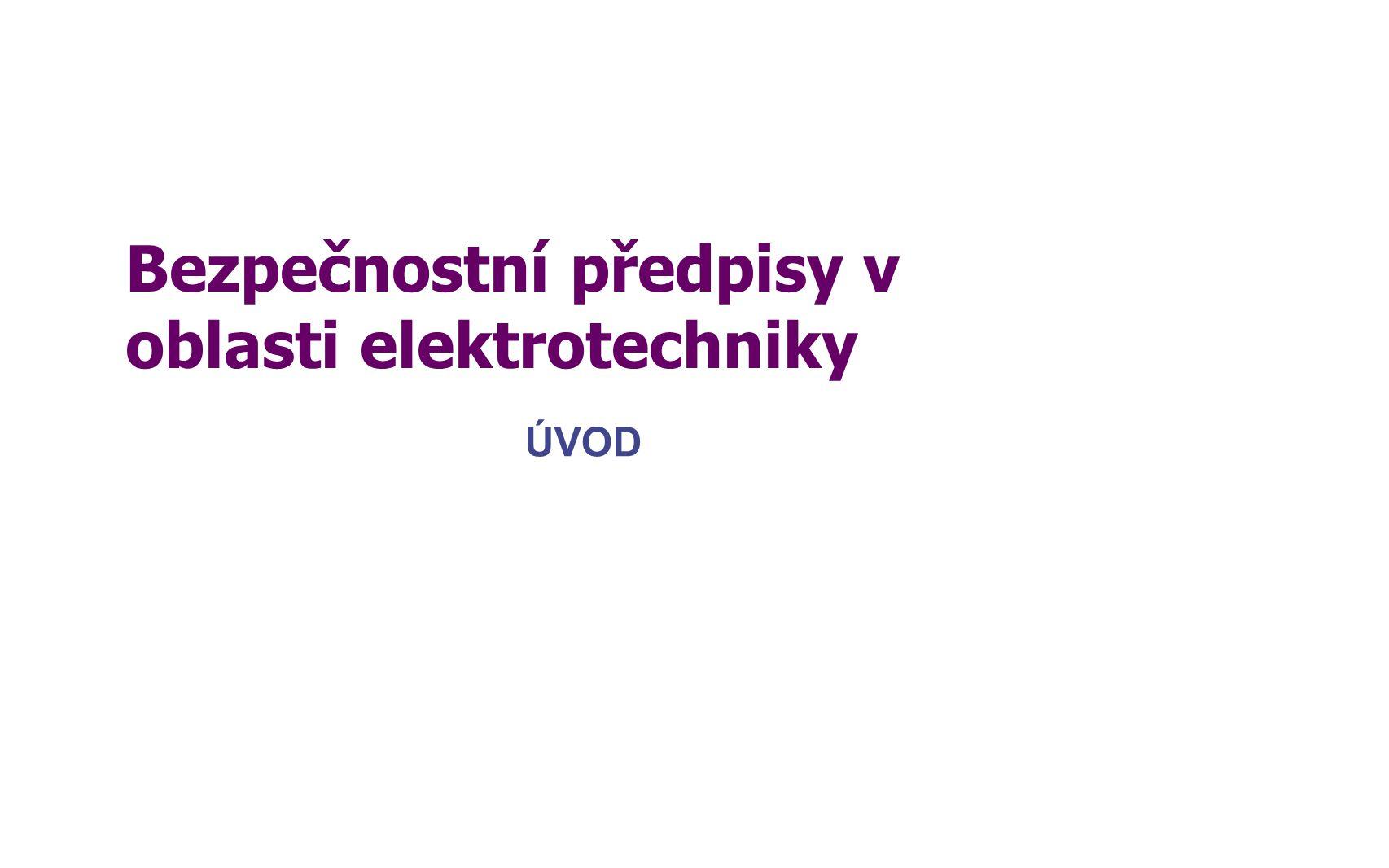 Bezpečnostní předpisy v oblasti elektrotechniky ÚVOD