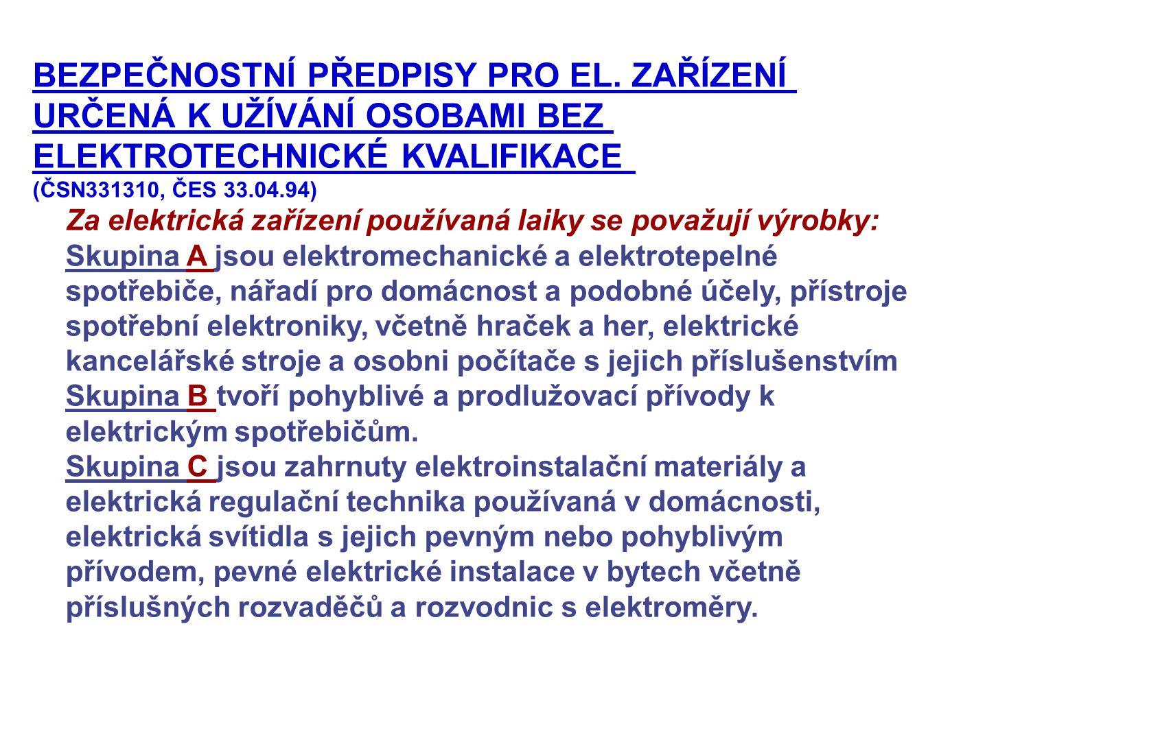 BEZPEČNOSTNÍ PŘEDPISY PRO EL. ZAŘÍZENÍ URČENÁ K UŽÍVÁNÍ OSOBAMI BEZ ELEKTROTECHNICKÉ KVALIFIKACE (ČSN331310, ČES 33.04.94) Za elektrická zařízení použ