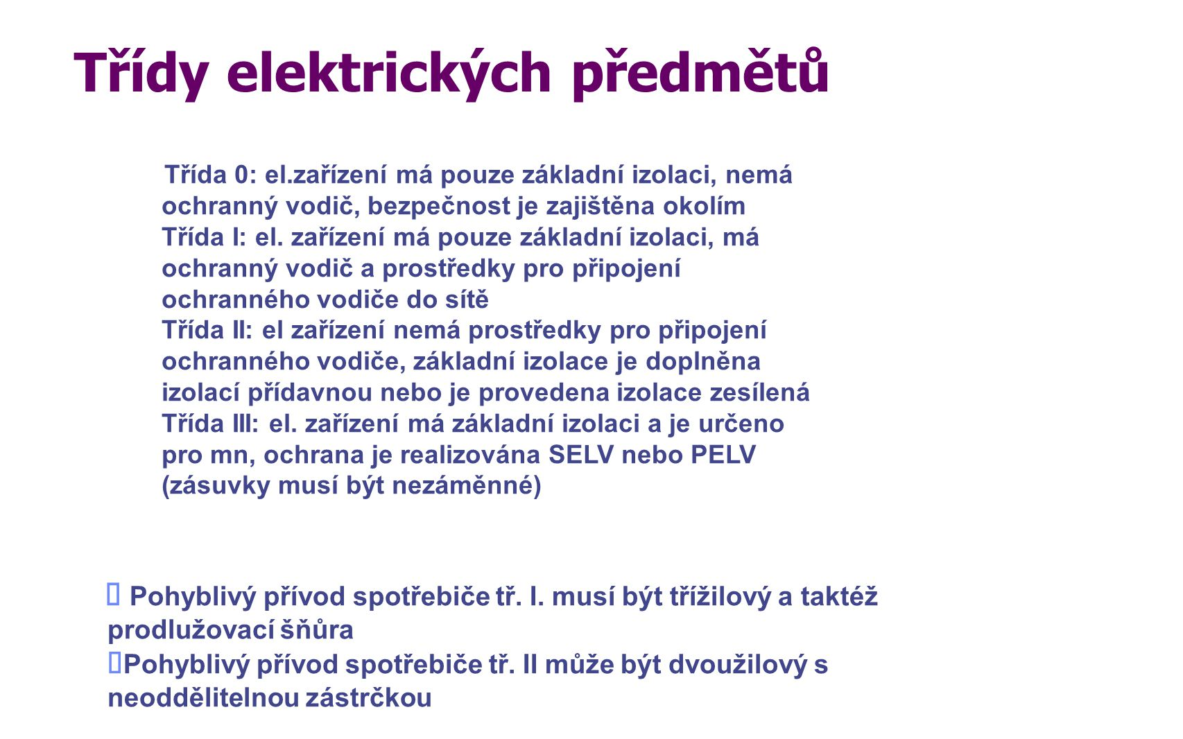 Třídy elektrických předmětů  Pohyblivý přívod spotřebiče tř. I. musí být třížilový a taktéž prodlužovací šňůra  Pohyblivý přívod spotřebiče tř. II