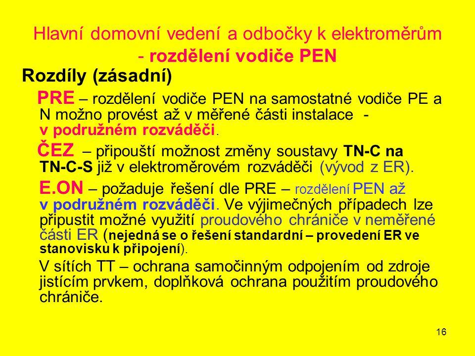 16 Hlavní domovní vedení a odbočky k elektroměrům - rozdělení vodiče PEN Rozdíly (zásadní) PRE – rozdělení vodiče PEN na samostatné vodiče PE a N možn