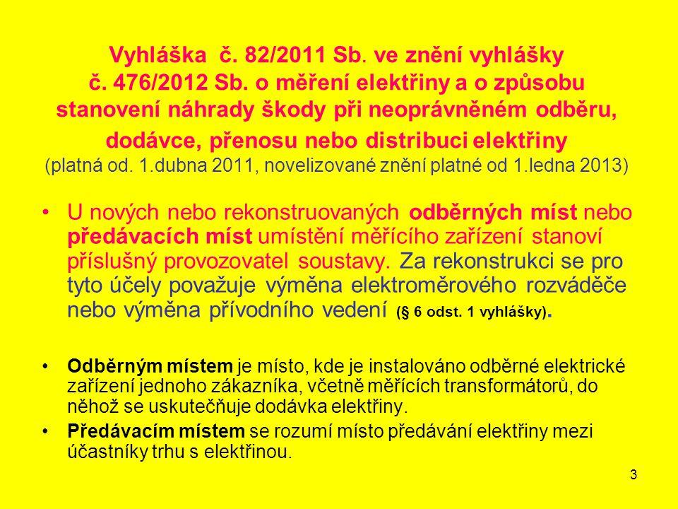 3 Vyhláška č. 82/2011 Sb. ve znění vyhlášky č. 476/2012 Sb. o měření elektřiny a o způsobu stanovení náhrady škody při neoprávněném odběru, dodávce, p