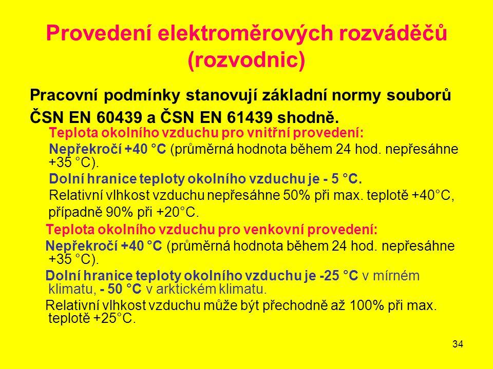 34 Provedení elektroměrových rozváděčů (rozvodnic) Pracovní podmínky stanovují základní normy souborů ČSN EN 60439 a ČSN EN 61439 shodně. Teplota okol