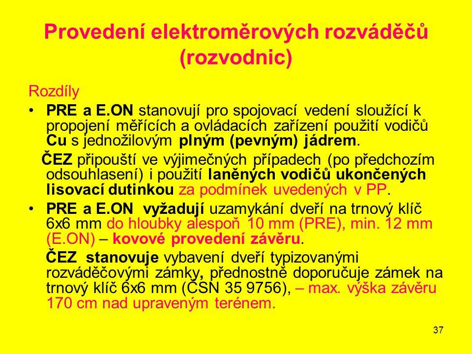 37 Provedení elektroměrových rozváděčů (rozvodnic) Rozdíly PRE a E.ON stanovují pro spojovací vedení sloužící k propojení měřících a ovládacích zaříze