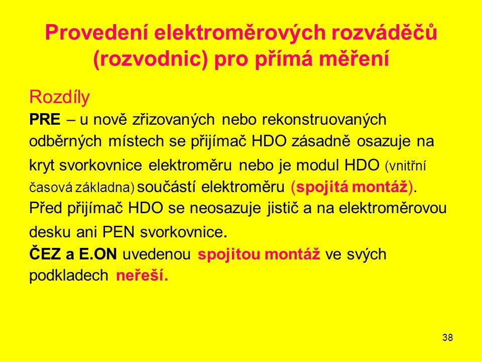 38 Provedení elektroměrových rozváděčů (rozvodnic) pro přímá měření Rozdíly PRE – u nově zřizovaných nebo rekonstruovaných odběrných místech se přijím