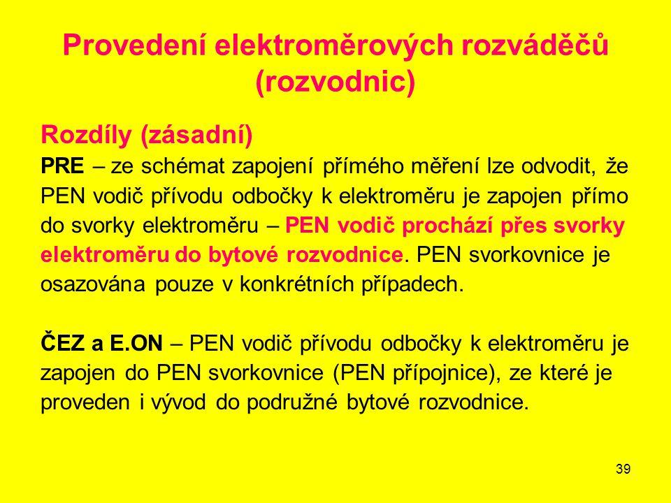 39 Provedení elektroměrových rozváděčů (rozvodnic) Rozdíly (zásadní) PRE – ze schémat zapojení přímého měření lze odvodit, že PEN vodič přívodu odbočk