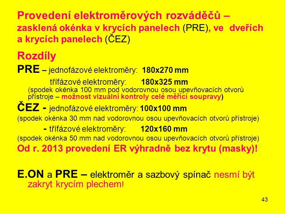 43 Provedení elektroměrových rozváděčů – zasklená okénka v krycích panelech (PRE), ve dveřích a krycích panelech (ČEZ) Rozdíly PRE – jednofázové elekt