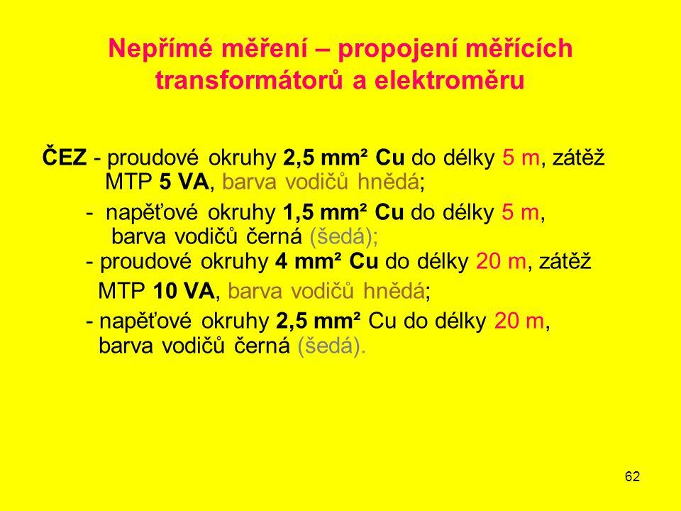 62 Nepřímé měření – propojení měřících transformátorů a elektroměru ČEZ - proudové okruhy 2,5 mm² Cu do délky 5 m, zátěž MTP 5 VA, barva vodičů hnědá;