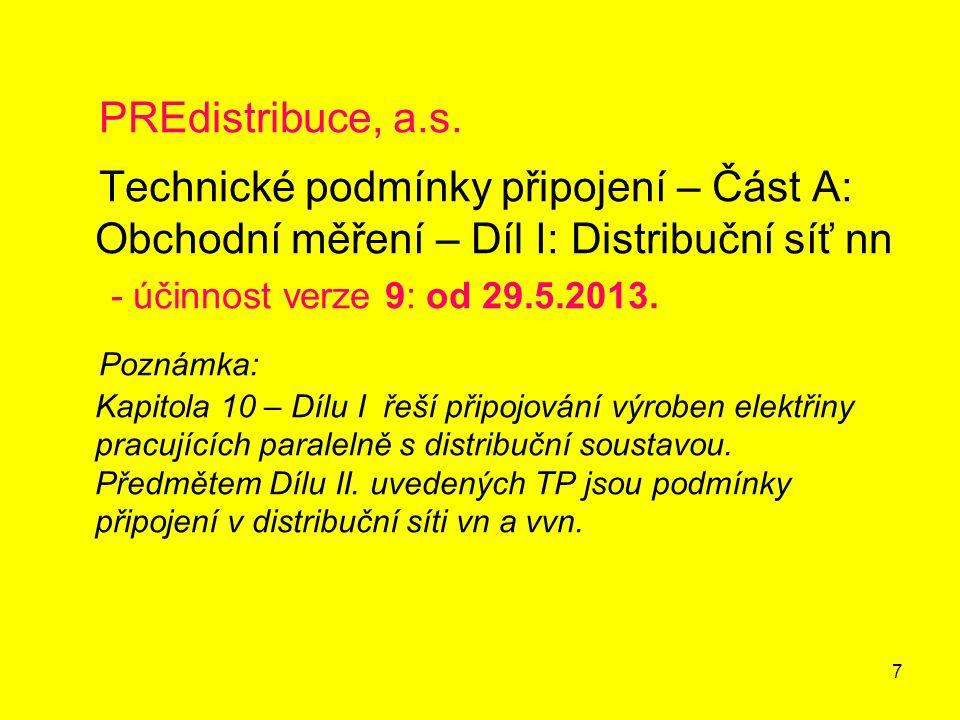 7 PREdistribuce, a.s. Technické podmínky připojení – Část A: Obchodní měření – Díl I: Distribuční síť nn - účinnost verze 9: od 29.5.2013. Poznámka: K