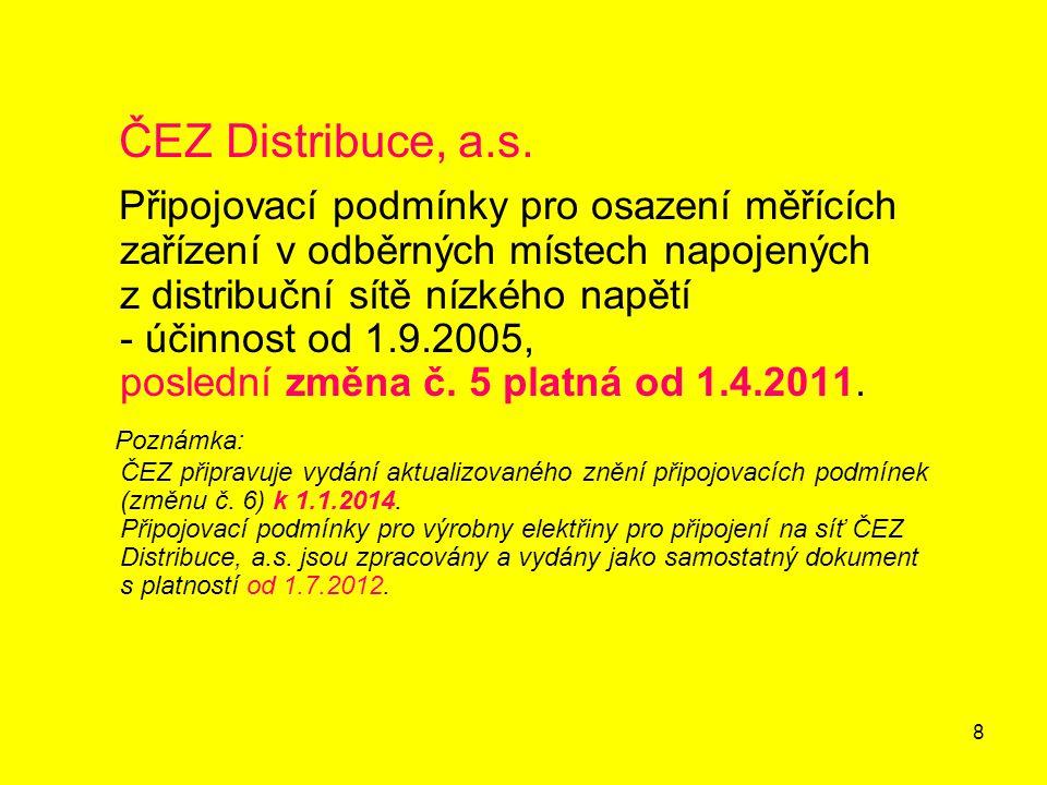 8 ČEZ Distribuce, a.s. Připojovací podmínky pro osazení měřících zařízení v odběrných místech napojených z distribuční sítě nízkého napětí - účinnost