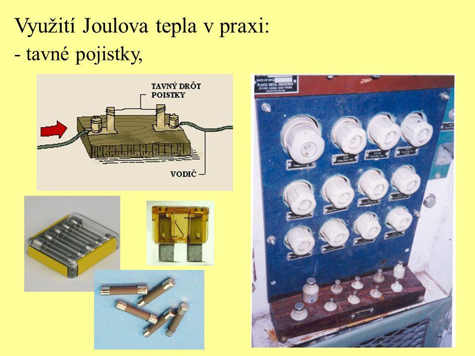 Využití Joulova tepla v praxi: - tavné pojistky, - žehličky, - elektrické pícky, - infrazářiče, - přerušovače světel.