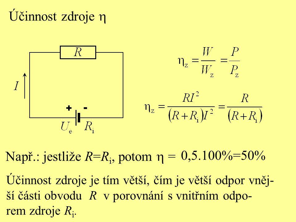 Účinnost zdroje  Účinnost zdroje je tím větší, čím je větší odpor vněj- ší části obvodu R v porovnání s vnitřním odpo- rem zdroje R i.