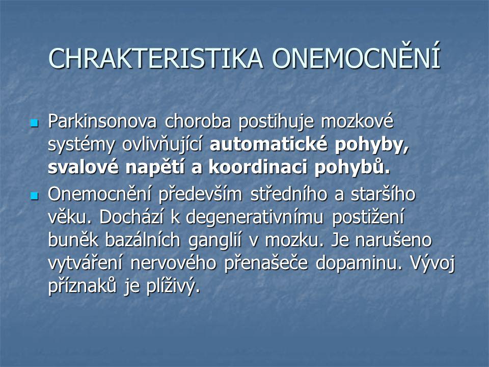 CHRAKTERISTIKA ONEMOCNĚNÍ Parkinsonova choroba postihuje mozkové systémy ovlivňující automatické pohyby, svalové napětí a koordinaci pohybů. Parkinson